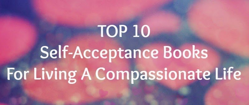 Top 10 Self Acceptance Books For Living A Compassionate Life